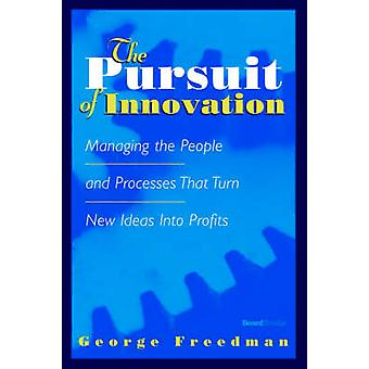 The Pursuit of Innovation Managing the People and Processes That Turn New Ideas Into Profits by Freedman & George