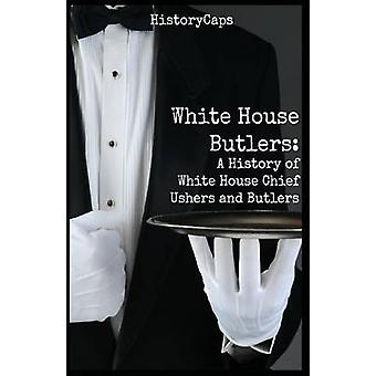 White House Butlers A History of White House Chief Ushers and Butlers by Brinkley & Howard