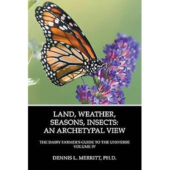 Land Weather Seasons Insects An Archetypal View by Merritt & Dennis L.