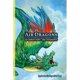 Air Dragons  Other Rare Sky Creatures A Field Guide by Feinberg & Jessica
