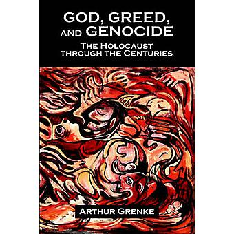 God Greed and Genocide The Holocaust Through the Centuries by Grenke & Arthur