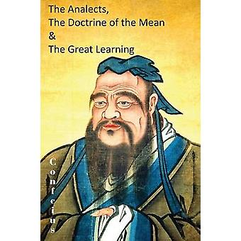 The Analects the Doctrine of the Mean  the Great Learning by Confucius