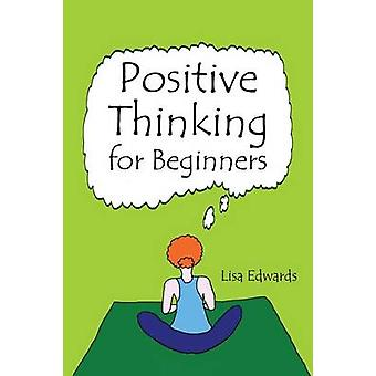 Positive Thinking for Beginners by Edwards & Lisa