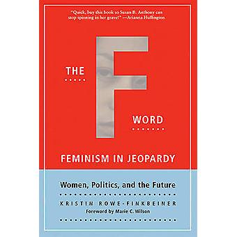 The F Word Feminism in Jeopardy by RoweFinkbeiner & Kristin