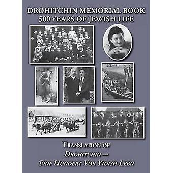 Drohitchin Memorial Yizkor Book  500 Years of Jewish Life Drohiczyn Belarus Translation of Drohitchin  Finf Hundert Yor Yidish Lebn by Goldman & David