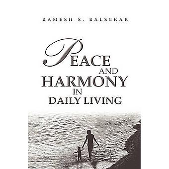 Peace and Harmony in Daily Living by Balsekar & Ramesh S.