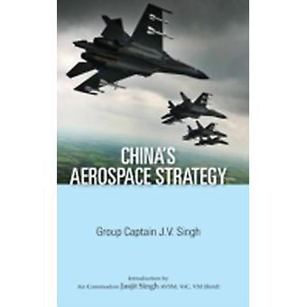 Chinas Aerospace Strategy by Singh & J. V.