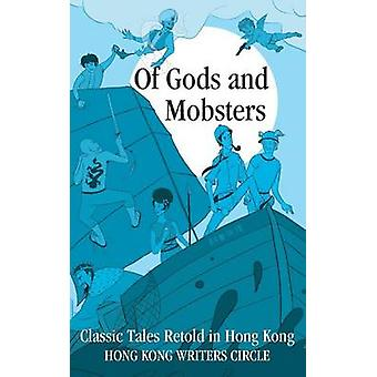 Of Gods and Mobsters Classic Tales Retold in Hong Kong by Overton & S. C. C.
