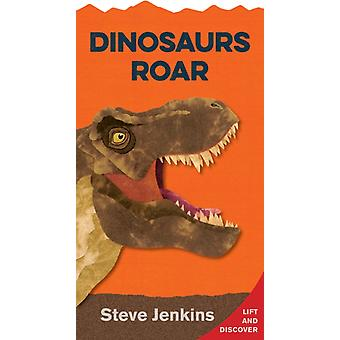 Dinosaurs Roar LifttheFlap and Discover by Steve Jenkins