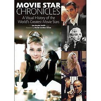 Movie Star Chronicles - A Visual History of the World's Greatest Movie