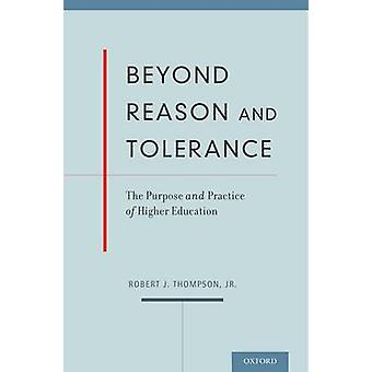 Beyond Reason and Tolerance - The Purpose and Practice of Higher Educa