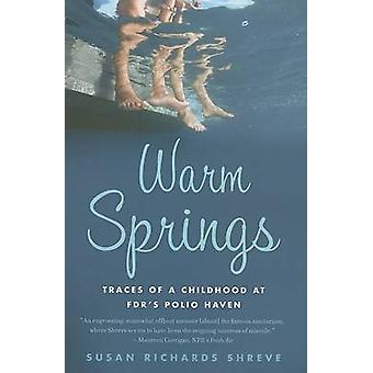 Warm Springs - Traces of a Childhood at FDR's Polio Haven by Susan Ric
