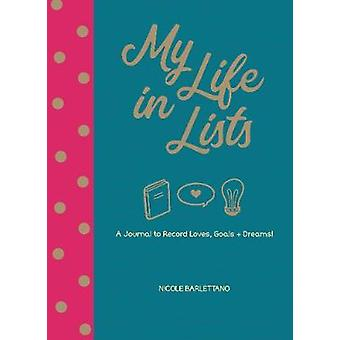My Life in Lists - A Journal to Record Loves - Goals + Dreams! by Nico