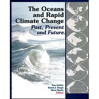 The Oceans and Rapid Climate Change - Past - Present - and Future by D