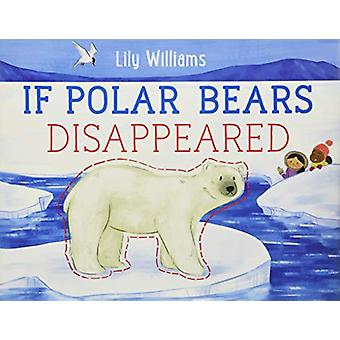 If Polar Bears Disappeared by Lily Williams - 9781250143198 Book
