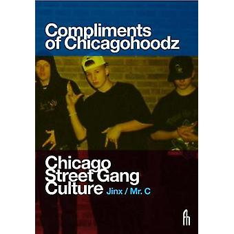 Compliments Of Chicagohoodz - The Art and Design of Chicago Street Gan