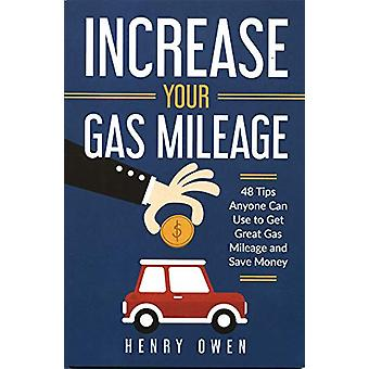 Increase Your Gas Mileage - 48 Tips Anyone Can Use to Get Great Gas Mi