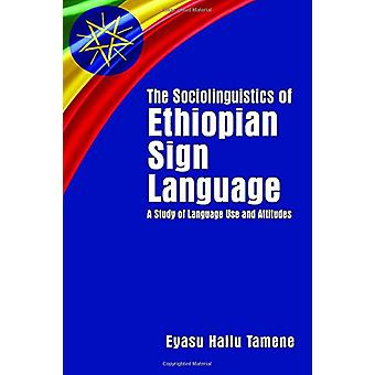 The Sociolinguistics of Ethiopian Sign Language - A Study of Language