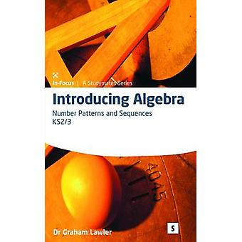 Introducing Algebra - Number Patterns and Sequences - 1 by Graham Lawle
