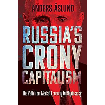 Russia's Crony Capitalism - The Path from Market Economy to Kleptocrac