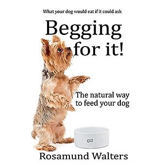 Begging for it  The natural way to feed your dog by Rosamund Walters