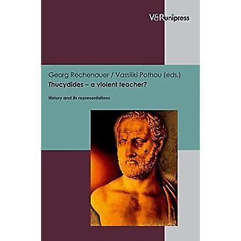 Thucydides -- a violent teacher? - History and its representations by