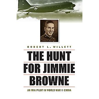 Hunt for Jimmie Browne - An Mia Pilot in World War II China by Robert