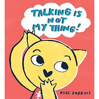 Talking is not my Thing by Rose Robbins - 9781912650224 Book