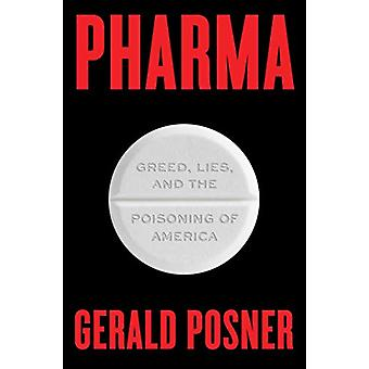 Pharma - Greed - Lies - and the Poisoning of America by Gerald Posner