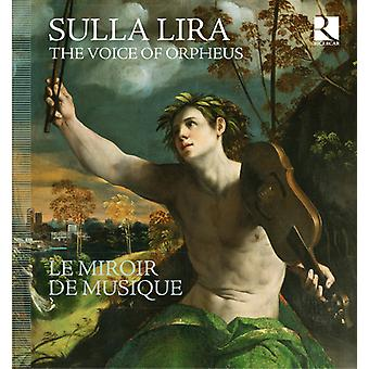 Le Miroir De Musique - Sulla Lira - the Voice of Orpheus [CD] USA import