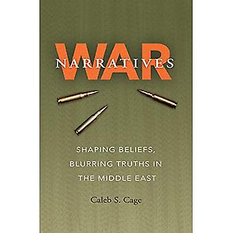 War Narratives: Shaping Beliefs, Blurring Truths in the Middle East (Williams-Ford Texas A&M University Military History Series)