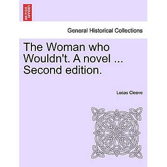 The Woman Who Wouldn't. a Novel ... Second Edition. by Lucas Cleeve -