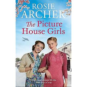 The Picture House Girls A heartwarming wartime saga brimming with warmth and nostalgia