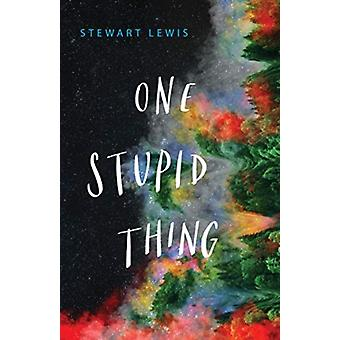 One Stupid Thing by Stewart Lewis