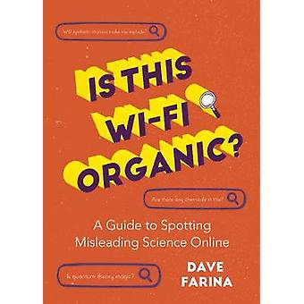 Is This WiFi Organic A Guide to Spotting Misleading Science Online Science Myths Debunked