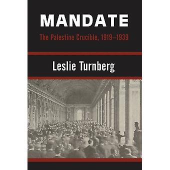 Mandate  The Palestine Crucible 19191939 by Leslie Turnberg