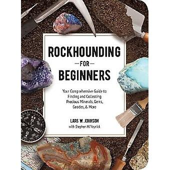 Rockhounding for Beginners Your Comprehensive Guide to Finding and Collecting Precious Minerals Gems Geodes  More