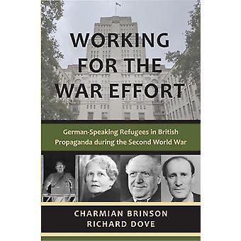 Arbeit für die Kriegsanstrengungen Deutschsprachige Flüchtlinge in der britischen Propaganda während des Zweiten Weltkriegs von Charmian Brinson & Richard Dove