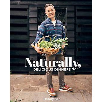 Naturally Delicious Dinners by Danny Seo