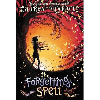 The Forgetting Spell by Lauren Myracle - 9780062342102 Book