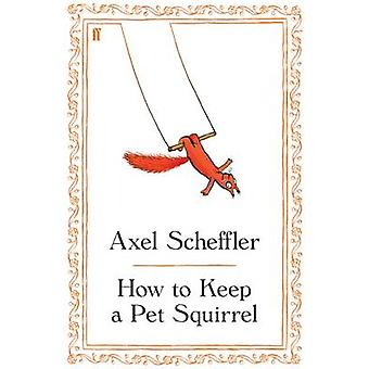 Comment garder un écureuil pour animaux de compagnie (Main) par Axel Scheffler - 9780571255986 B