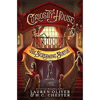 Curiosity House - The Screaming Statue (Book Two) by Lauren Oliver - H