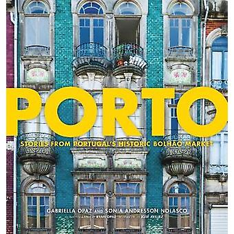 Porto - Stories from Portugal's Historic Bolhao Market by Gabriella Op