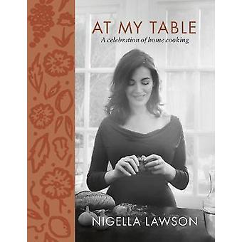 At My Table - A Celebration of Home Cooking by Nigella Lawson - 978178