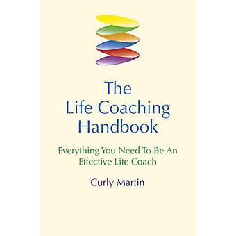 The Life Coaching Handbook - Everything You Need to be an Effective Li