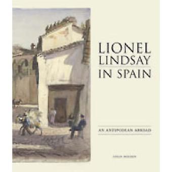 Lionel Lindsay i Spanien - en Antipodean utomlands av Colin Holden - 97805