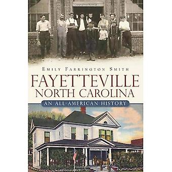 Fayetteville, Caroline du Nord:: An All-American History (bref historique)