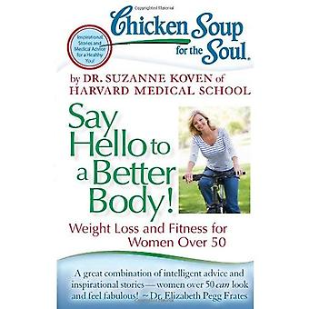 Chicken Soup for the Soul: Say Hello to a Better Body!: Weight Loss and Fitness for Women Over 50 (Chicken Soup for the Soul (Quality Paper))