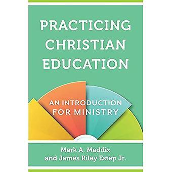 Pratiquer l'éducation chrétienne: Une Introduction pour le ministère