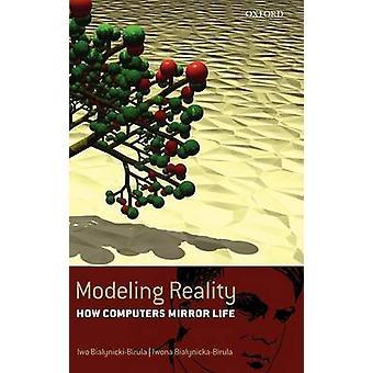 Modeling Reality How Computers Mirror Life Includes CDROM by BialynickiBirula & Iwona